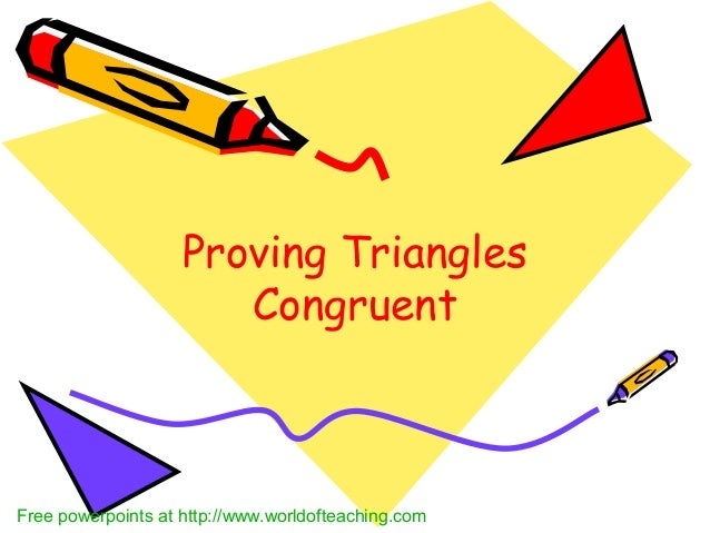 Proving Triangles Congruent Free powerpoints at http://www.worldofteaching.com