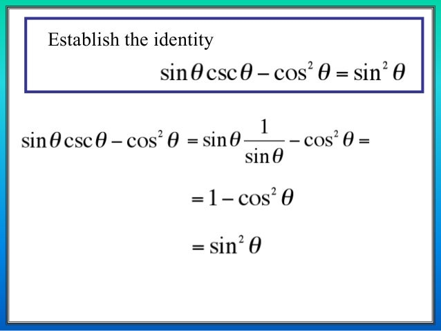 proving trigonometric identities An identity is a mathematical sentence that is always true (a bit more precisely—everywhere it is defined, it is true) to verify (or prove) an identity means to.