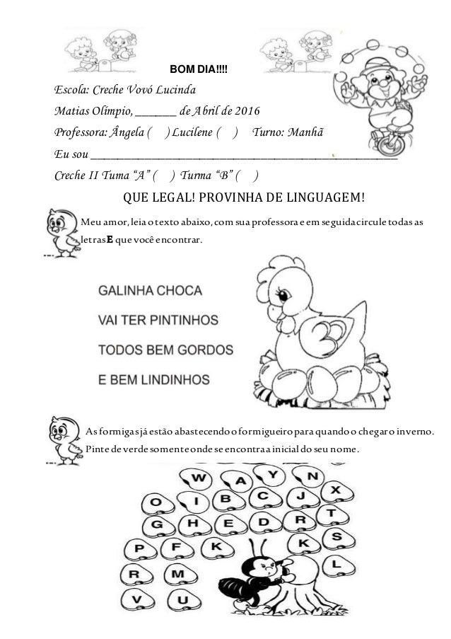 BOM DIA!!!! Escola: Creche Vovó Lucinda Matias Olímpio, ______ de Abril de 2016 Professora: Ângela ( ) Lucilene ( ) Turno:...