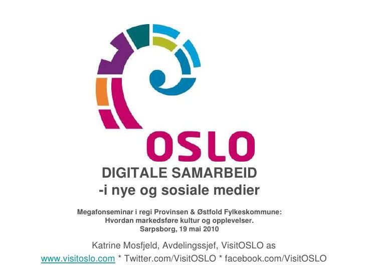 DIGITALE SAMARBEID-i nye og sosiale medier Megafonseminar i regi Provinsen & Østfold Fylkeskommune: Hvordan markedsføre ku...