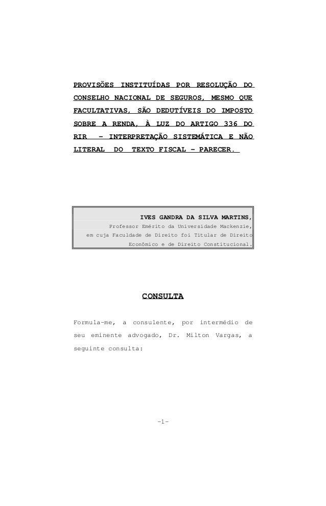 PROVISÕES INSTITUÍDAS POR RESOLUÇÃO DO CONSELHO NACIONAL DE SEGUROS, MESMO QUE FACULTATIVAS, SÃO DEDUTÍVEIS DO IMPOSTO SOB...