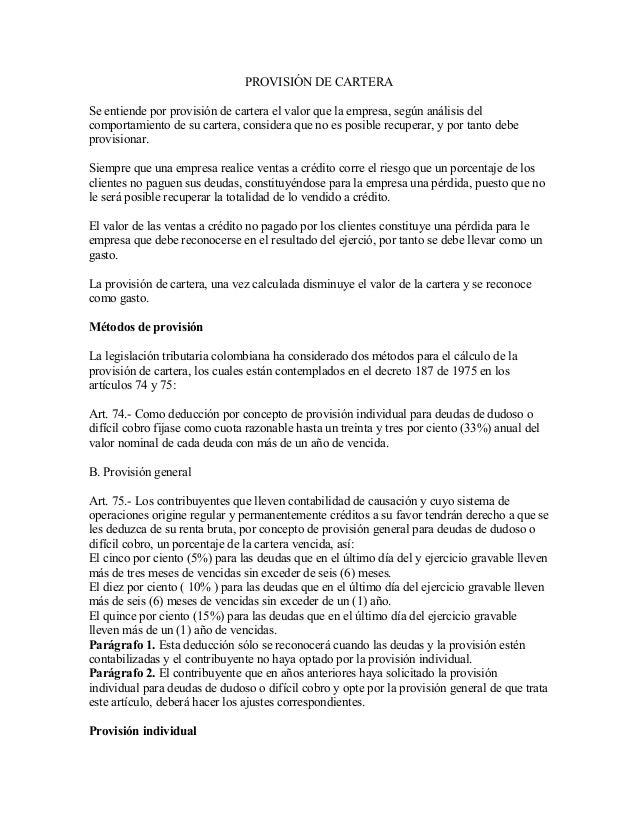 PROVISIÓN DE CARTERA Se entiende por provisión de cartera el valor que la empresa, según análisis del comportamiento de su...