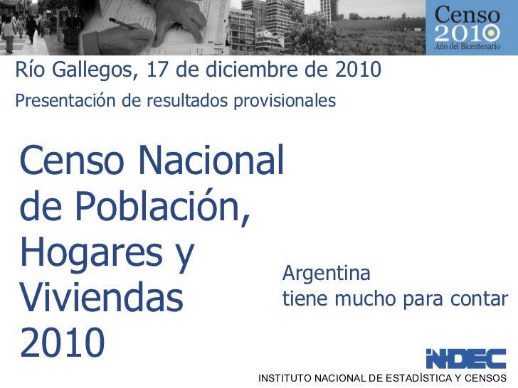 Censo Nacional  de Población,  Hogares y  Viviendas  2010 INSTITUTO NACIONAL DE ESTADÍSTICA Y CENSOS Argentina  tiene much...