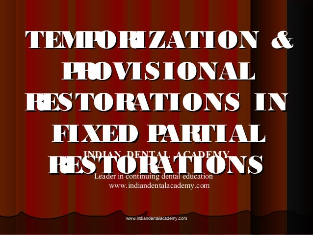 TEMPORIZATION &TEMPORIZATION & PROVISIONALPROVISIONAL RESTORATIONS INRESTORATIONS IN FIXED PARTIALFIXED PARTIAL RESTORATIO...