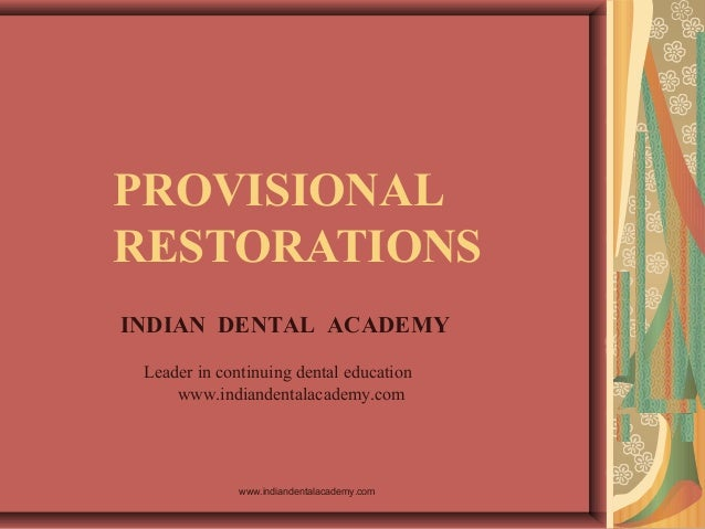 PROVISIONAL RESTORATIONS INDIAN DENTAL ACADEMY Leader in continuing dental education www.indiandentalacademy.com www.india...