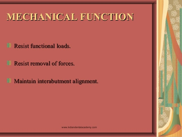 MECHANICAL FUNCTIONMECHANICAL FUNCTION Resist functional loads.Resist functional loads. Resist removal of forces.Resist re...