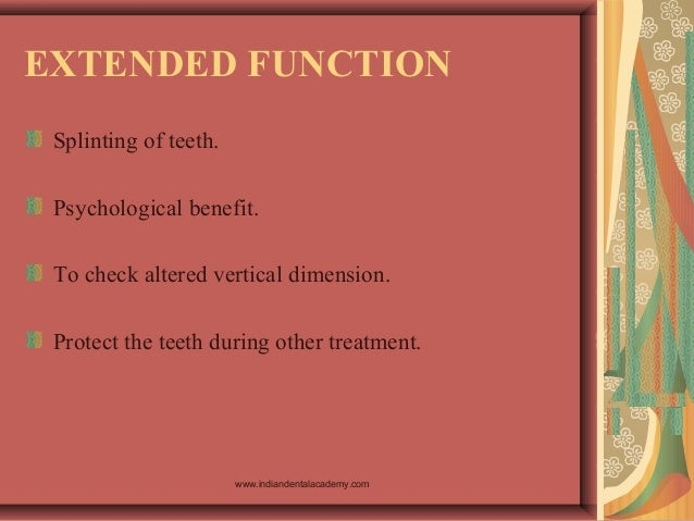 EXTENDED FUNCTION Splinting of teeth. Psychological benefit. To check altered vertical dimension. Protect the teeth during...
