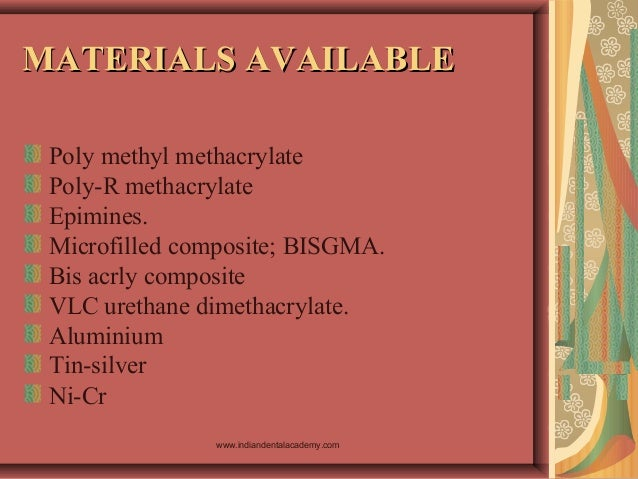 MATERIALS AVAILABLEMATERIALS AVAILABLE Poly methyl methacrylate Poly-R methacrylate Epimines. Microfilled composite; BISGM...