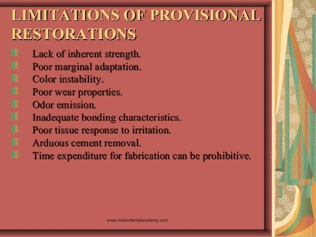 LIMITATIONS OF PROVISIONALLIMITATIONS OF PROVISIONAL RESTORATIONSRESTORATIONS Lack of inherent strength.Lack of inherent s...