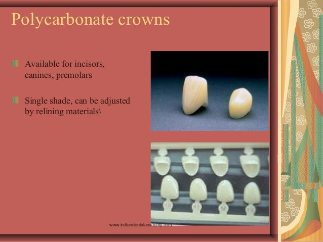 Polycarbonate crowns Available for incisors, canines, premolars Single shade, can be adjusted by relining materials www.in...
