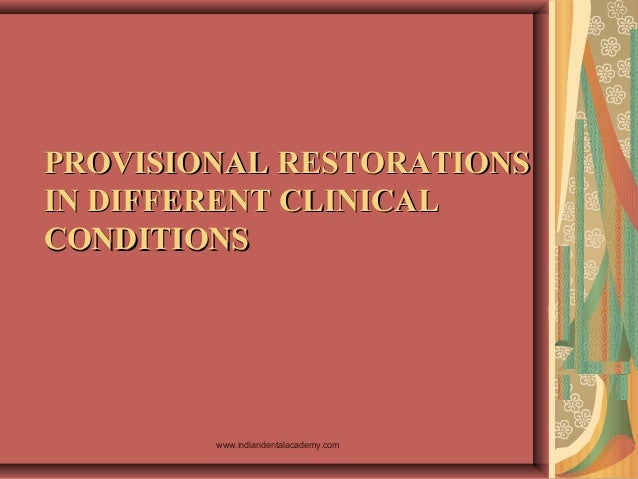 PROVISIONAL RESTORATIONSPROVISIONAL RESTORATIONS IN DIFFERENT CLINICALIN DIFFERENT CLINICAL CONDITIONSCONDITIONS www.india...