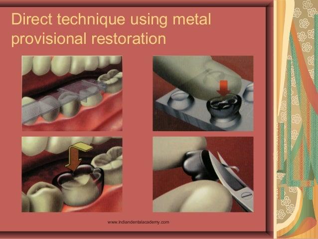 Direct technique using metal provisional restoration www.indiandentalacademy.com