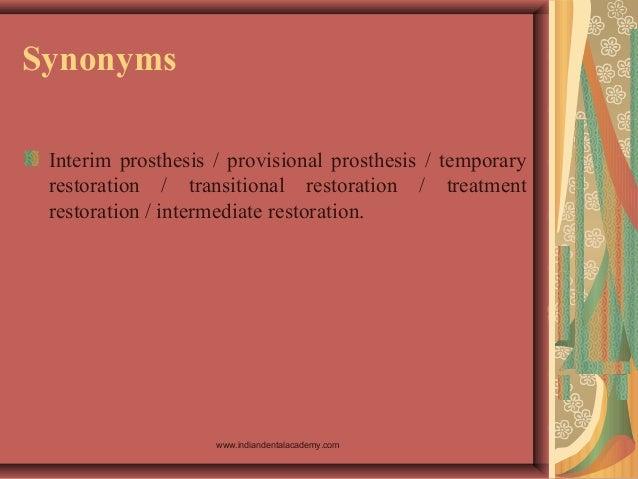 Synonyms Interim prosthesis / provisional prosthesis / temporary restoration / transitional restoration / treatment restor...