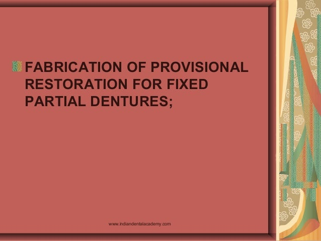 FABRICATION OF PROVISIONAL RESTORATION FOR FIXED PARTIAL DENTURES; www.indiandentalacademy.com