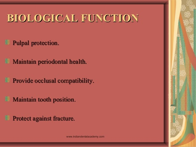 BIOLOGICAL FUNCTIONBIOLOGICAL FUNCTION Pulpal protection.Pulpal protection. Maintain periodontal health.Maintain periodont...