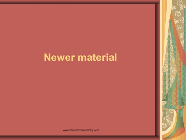Newer material REVOTEK LC REVOTEK LC www.indiandentalacademy.com