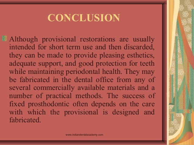 CONCLUSION Although provisional restorations are usually intended for short term use and then discarded, they can be made ...