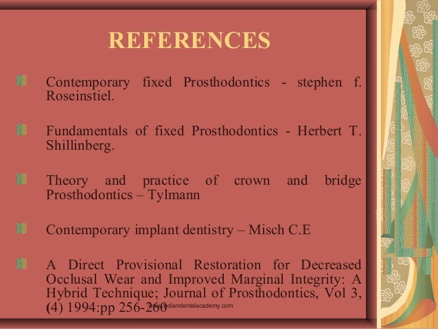 REFERENCES Contemporary fixed Prosthodontics - stephen f. Roseinstiel. Fundamentals of fixed Prosthodontics - Herbert T. S...