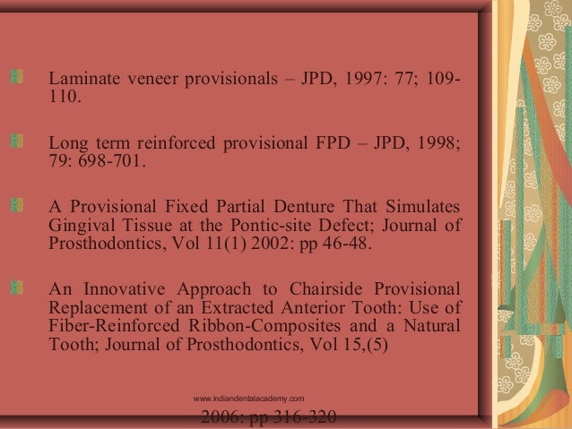 Laminate veneer provisionals – JPD, 1997: 77; 109- 110. Long term reinforced provisional FPD – JPD, 1998; 79: 698-701. A P...