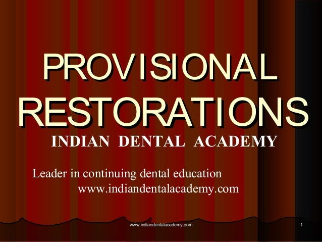 PROVISIONAL  RESTORATIONS INDIAN DENTAL ACADEMY Leader in continuing dental education www.indiandentalacademy.com www.indi...