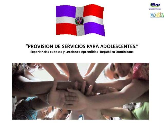 """""""PROVISION DE SERVICIOS PARA ADOLESCENTES."""" Experiencias exitosas y Lecciones Aprendidas- República Dominicana SANTO DOMIN..."""
