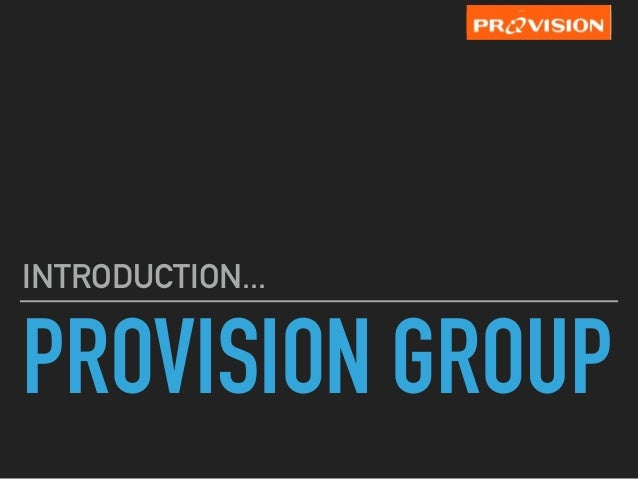 PROVISION GROUP INTRODUCTION...