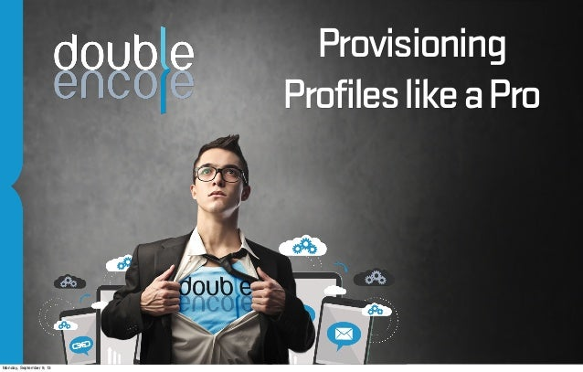 Provisioning ProfileslikeaPro Monday, September 9, 13