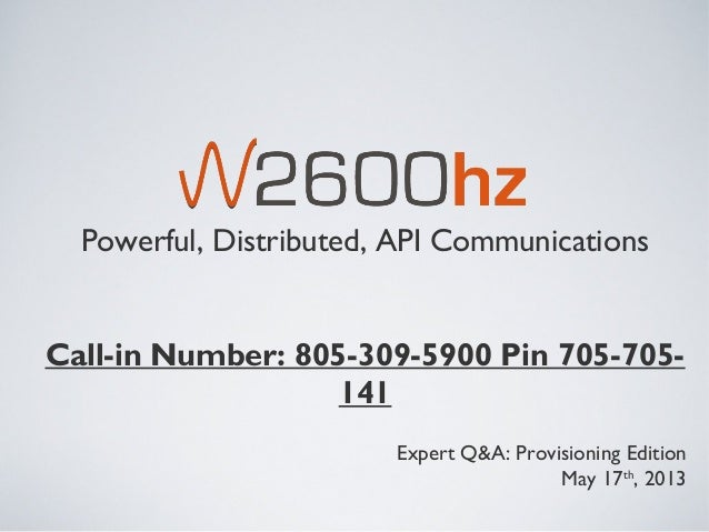 Powerful, Distributed, API CommunicationsCall-in Number: 805-309-5900 Pin 705-705-141Expert Q&A: Provisioning EditionMay 1...