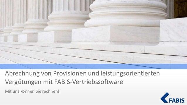 Abrechnung von Provisionen und leistungsorientierten Vergütungen mit FABIS-Vertriebssoftware Mit uns können Sie rechnen!