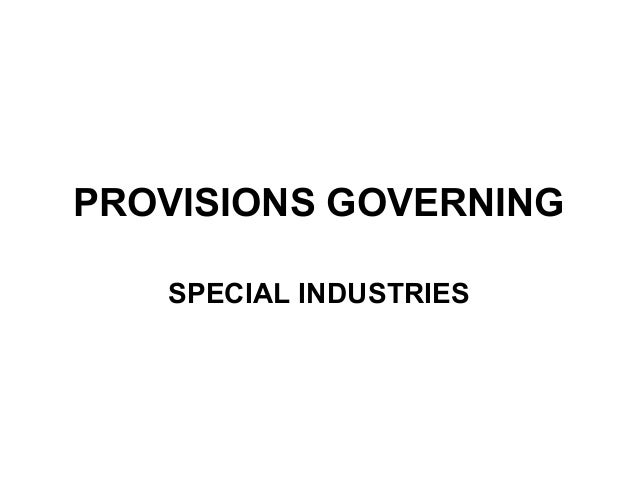PROVISIONS GOVERNING SPECIAL INDUSTRIES