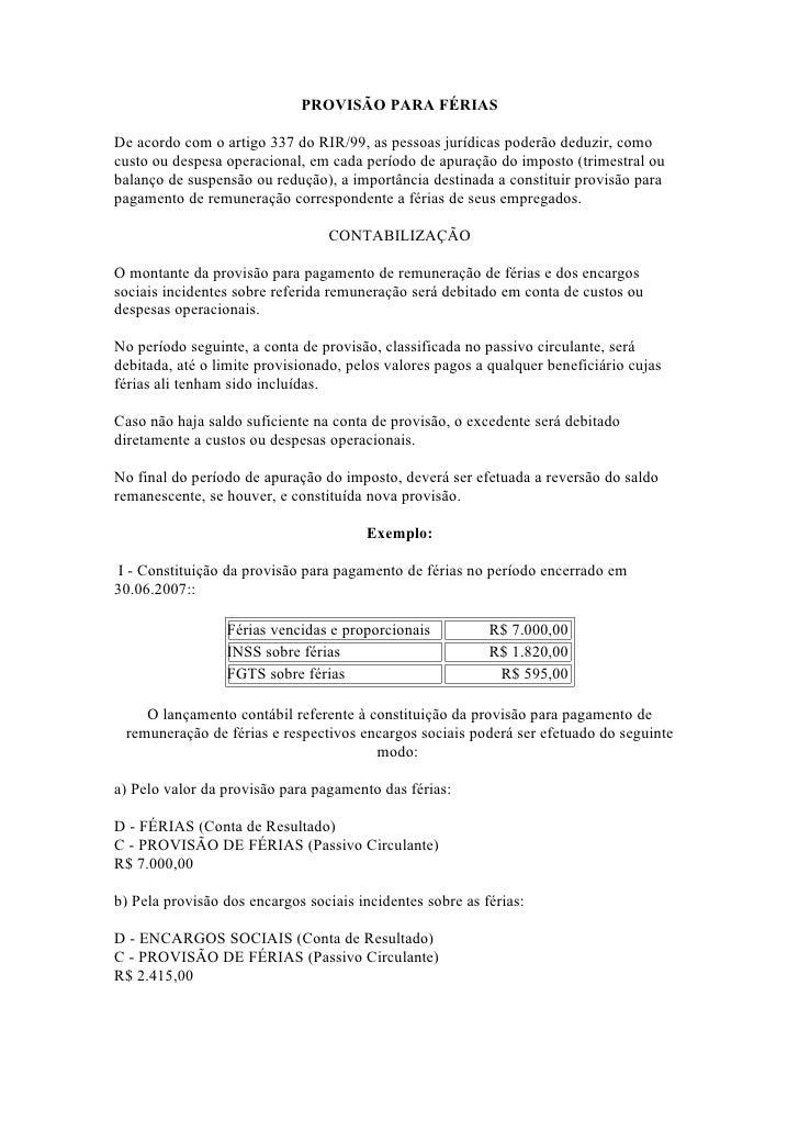 PROVISÃO PARA FÉRIAS  De acordo com o artigo 337 do RIR/99, as pessoas jurídicas poderão deduzir, como custo ou despesa op...