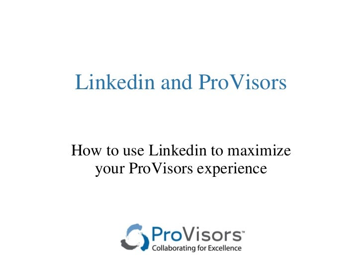 Linkedin and ProVisors How to use Linkedin to maximize your ProVisors experience