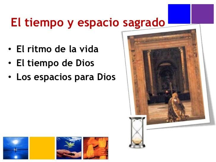 El tiempo y espacio sagrado<br />El ritmo de la vida<br />El tiempo de Dios<br />Los espacios para Dios<br />
