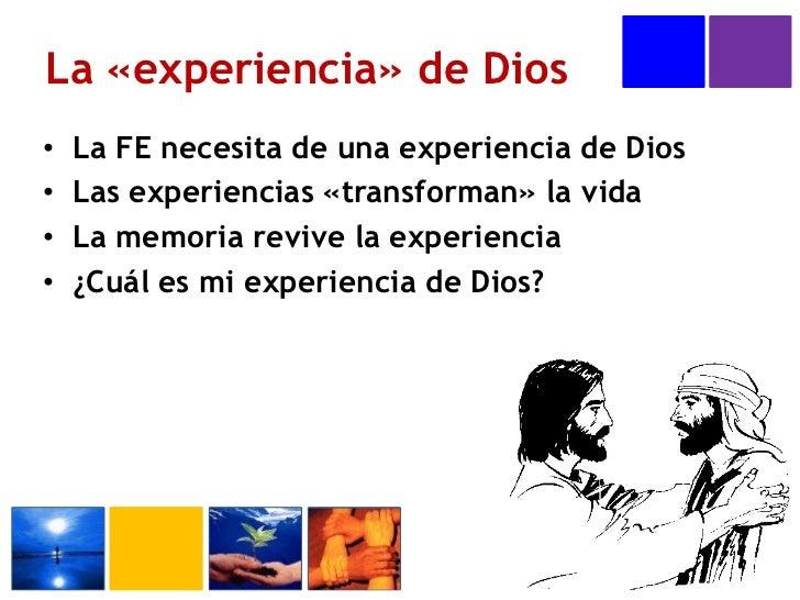 La «experiencia» de Dios<br />La FE necesita de una experiencia de Dios<br />Las experiencias «transforman» la vida<br />L...