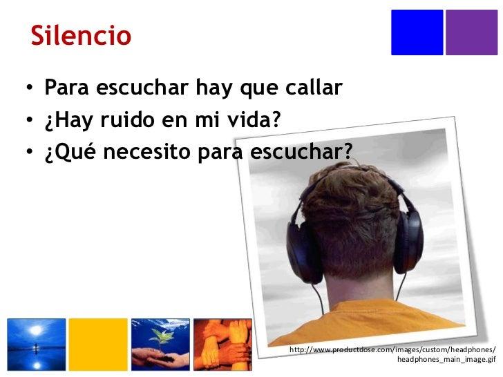 Silencio<br />http://www.productdose.com/images/custom/headphones/headphones_main_image.gif<br />Para escuchar hay que cal...