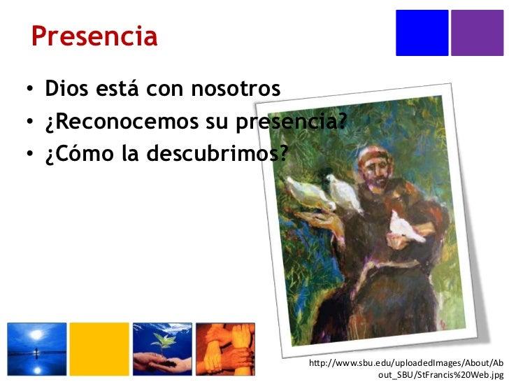 Presencia<br />http://www.sbu.edu/uploadedImages/About/About_SBU/StFrancis%20Web.jpg<br />Dios está con nosotros<br />¿Rec...
