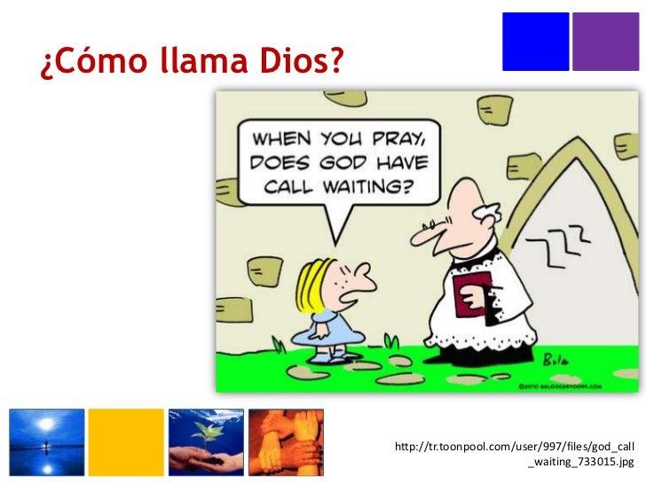 ¿Cómo llama Dios?<br />http://tr.toonpool.com/user/997/files/god_call_waiting_733015.jpg<br />