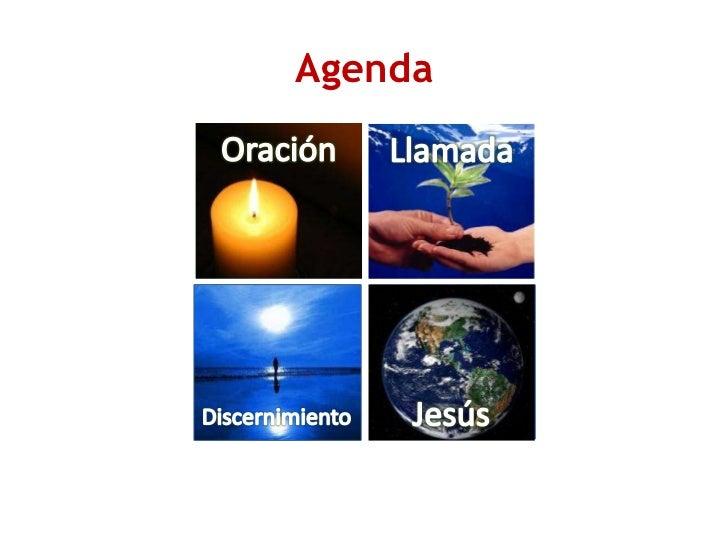 Agenda<br />Llamada<br />Discernimiento<br />Jesús<br />Oración<br />