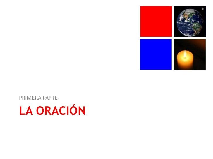 LA ORACIÓN<br />PRIMERA PARTE<br />