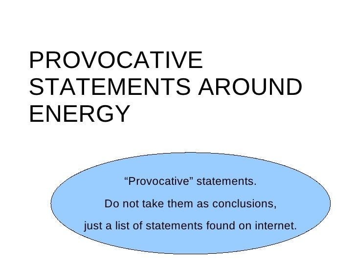 """PROVOCATIVESTATEMENTS AROUNDENERGY           """"Provocative"""" statements.       Do not take them as conclusions,   just a lis..."""