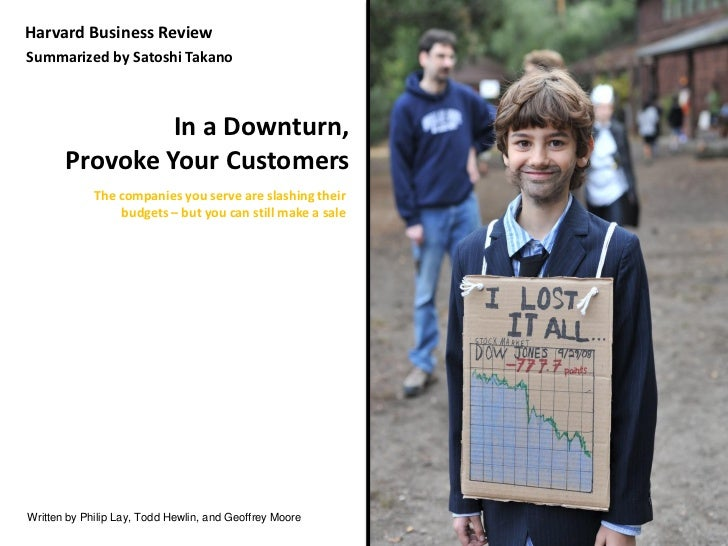 Harvard Business Review Summarized by Satoshi Takano                    In a Downturn,        Provoke Your Customers      ...