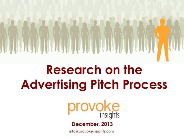Research on the Advertising Pitch Process December, 2013 info@provokeinsights.com