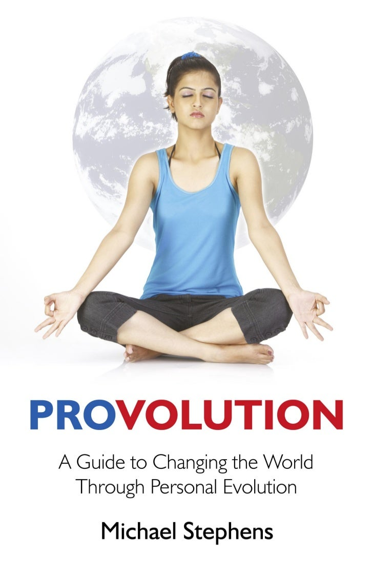 ProvolutionA Guide to Global Change Through     Your Personal Evolution