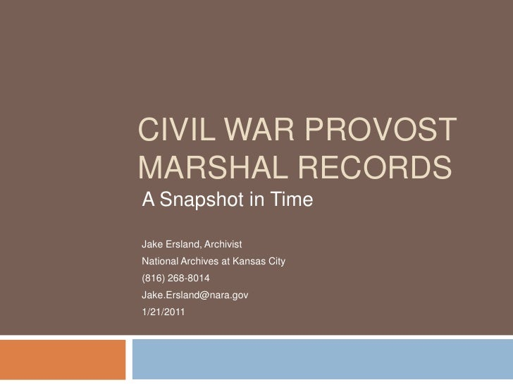 Civil War Provost Marshal Records<br />A Snapshot in Time<br />Jake Ersland, Archivist <br />National Archives at Kansas C...