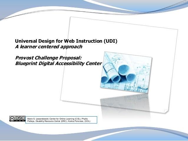Universal Design for Web Instruction (UDI)A learner centered approachProvost Challenge Proposal:Blueprint Digital Accessib...