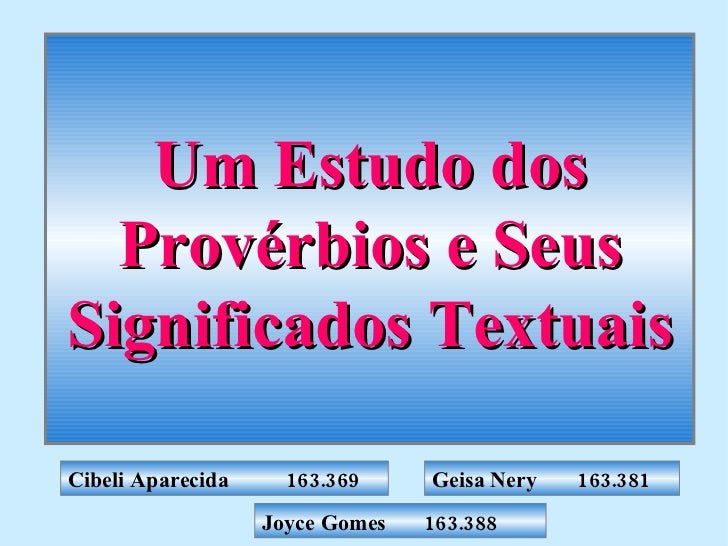 Um Estudo dos Provérbios e Seus Significados Textuais Cibeli Aparecida 163.369 Geisa Nery 163.381 Joyce Gomes   163.388
