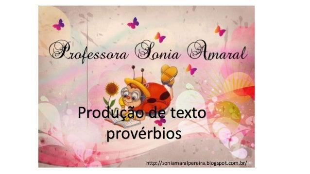 http://soniamaralpereira.blogspot.com.br/ Produção de texto provérbios