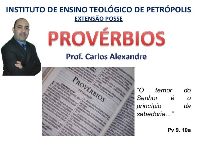 """INSTITUTO DE ENSINO TEOLÓGICO DE PETRÓPOLIS EXTENSÃO POSSE """"O temor do Senhor é o princípio da sabedoria..."""" Pv 9. 10a"""