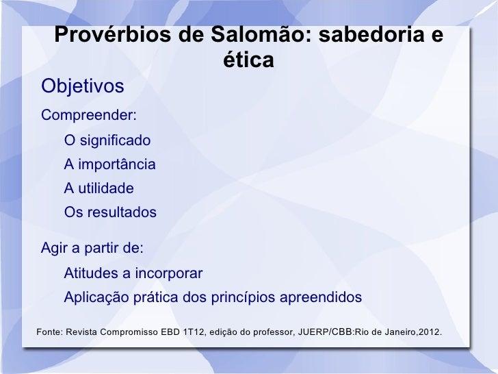 Provérbios de Salomão: sabedoria e                  éticaObjetivosCompreender:     O significado     A importância     A u...