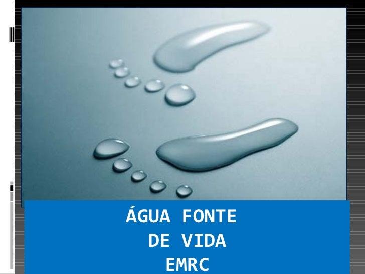 ÁGUA FONTE  DE VIDA    EMRC
